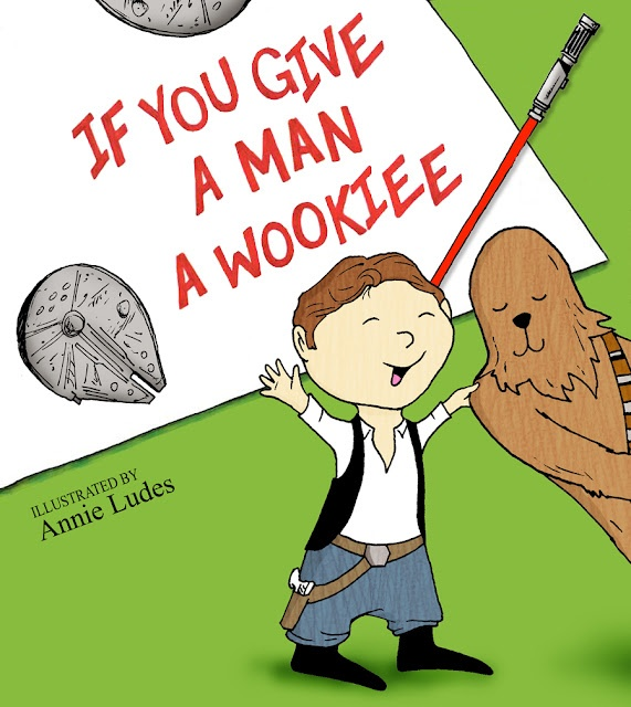 Annie Ink: If You Give a Man a Wookiee: The Real, Kids Books, Millennium Falcons, Comic Books, Stars War, Annie Ink, Children Books, Man, Starwars