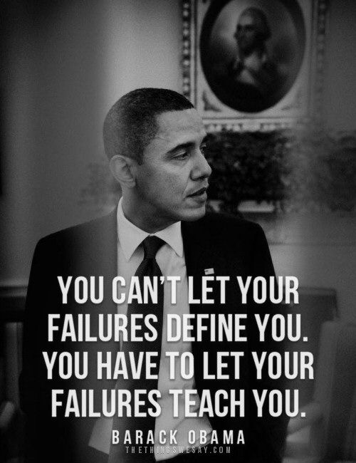 You can't let your failures define you. You have to let your failures teach you.
