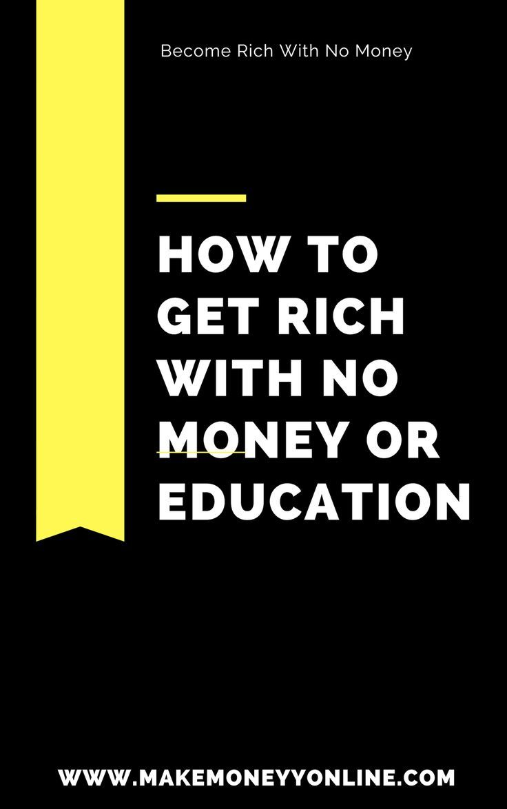 How To Become Rich With No Money How To Get Rich How To Become