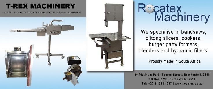 We manufacture, in Stainless Steel, the following quality butchery machinery:Automated Burger Patty MachineryStainless Steel Bandsaws1000 Litre Steamer/CookersMixer/BlendersHydraulic Sausage FillersBiltong SlicersContact me for additional information.John Freywww.rocatex.co.za074 942 1380
