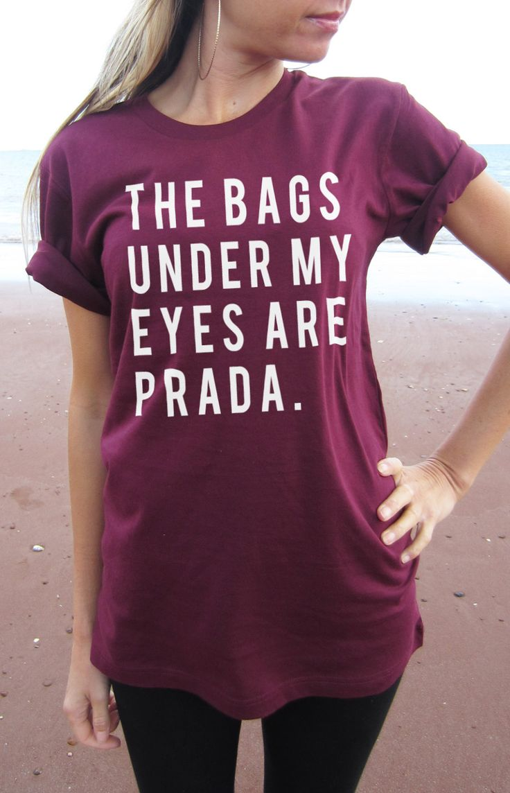 The Bags Under My Eyes are Prada T-shirt Top relaxed unisex fit perfect for Ladies small-2Xl Screen printed for Highest Quality by Tmeprinting on Etsy https://www.etsy.com/listing/192760104/the-bags-under-my-eyes-are-prada-t-shirt