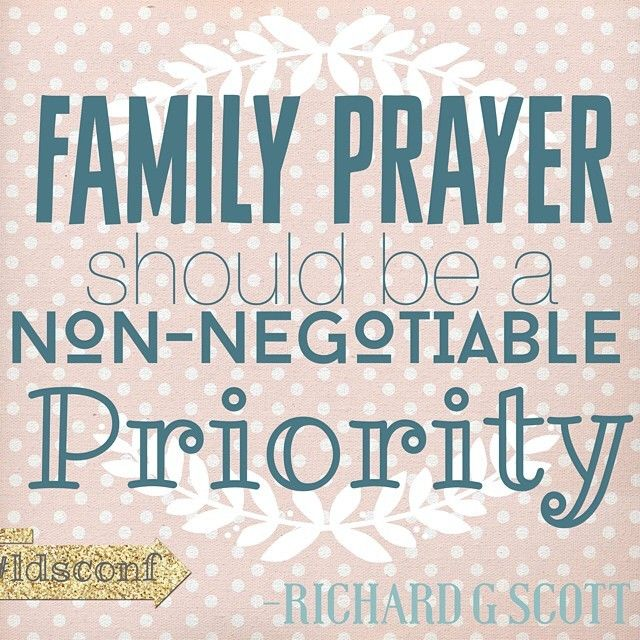 """Richard G Scott Personal prayer should be a """"given"""" certainty, family prayer a priority without question."""