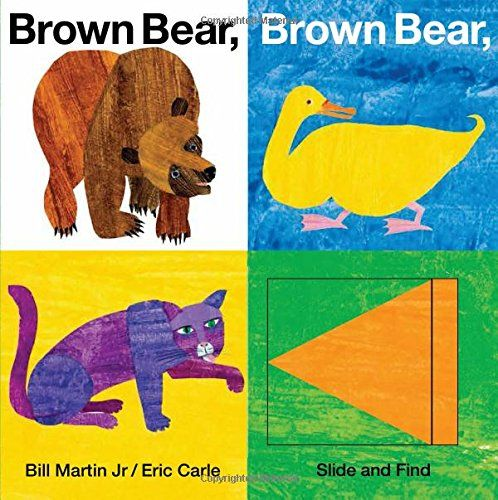 Brown Bear, Brown Bear, What Do You See? Slide and Find by Bill Martin http://www.amazon.com/dp/031250926X/ref=cm_sw_r_pi_dp_ubUhvb11EJEJD