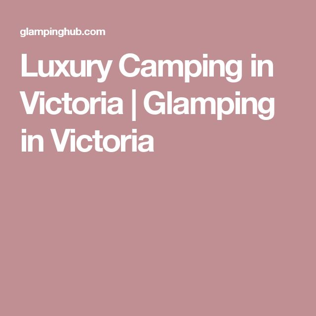 Luxury Camping in Victoria   Glamping in Victoria