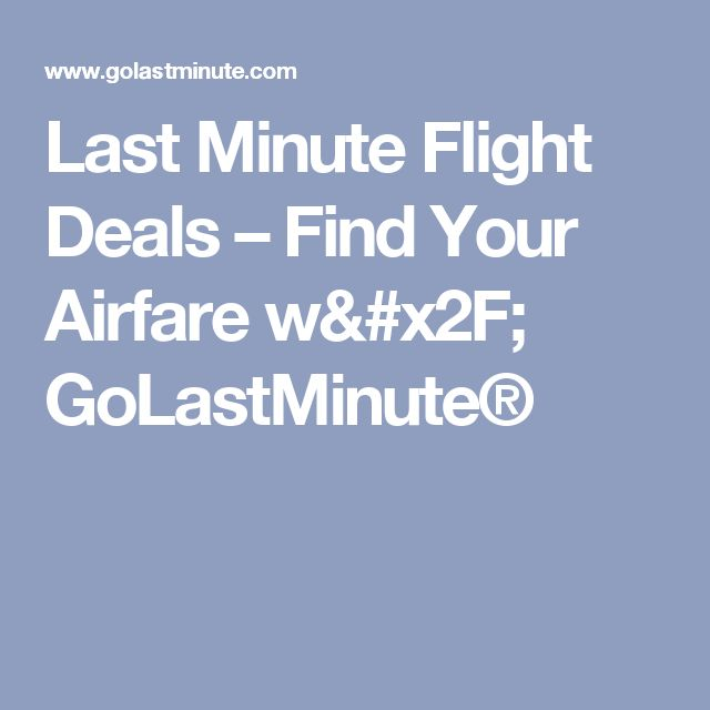 Last Minute Flight Deals – Find Your Airfare w/ GoLastMinute®