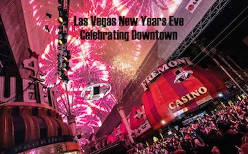 Las Vegas New Years Eve Guide To Celebrating Downtown