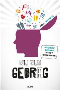 Wij zijn gedrag : positief gedrag in het onderwijs (2015) Auteur: Henk Weymeis