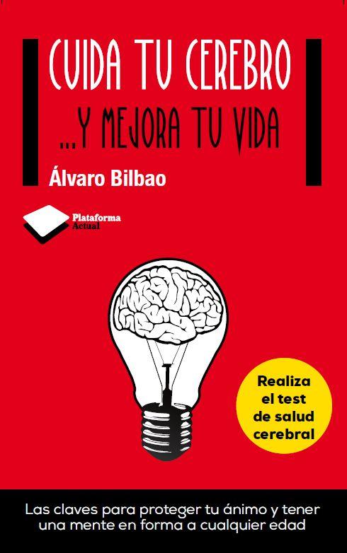 «Cuida tu Cerebro... y Mejora tu Vida» | Nuevo libro de Álvaro Bilbao, Neuropsicólogo y experto en Salud Cerebral