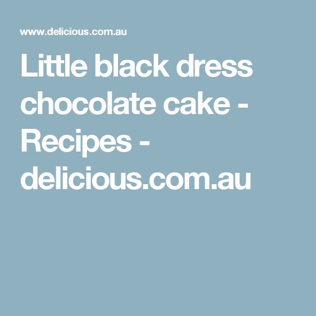 Little black dress chocolate cake - Recipes - delicious.com.au