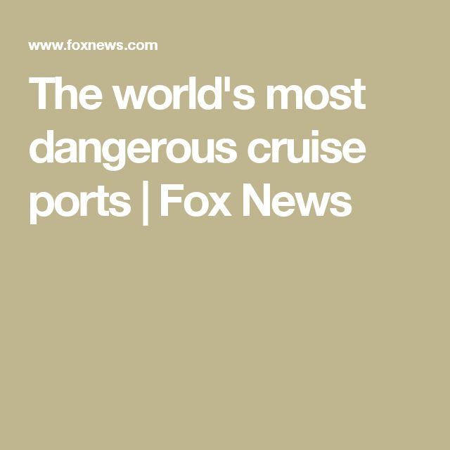 The world's most dangerous cruise ports   Fox News