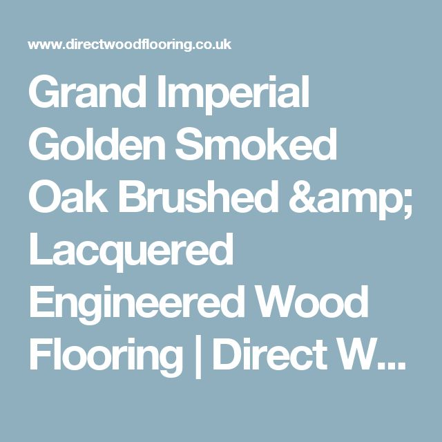 Grand Imperial Golden Smoked Oak Brushed & Lacquered Engineered Wood Flooring   Direct Wood Flooring