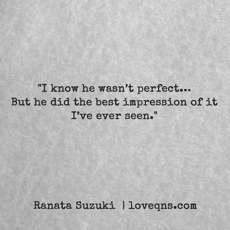 """I know he wasn't perfect… But he did the best impression of it I've ever seen.""  – Ranata Suzuki * loveqns, loveqns.com, From Tumblr Blogger: Ranata-Suzuki missing you, I miss him, lost, tumblr, love, relationship, beautiful, words, quotes, story, quote, sad, breakup, broken heart, heartbroken, loss, loneliness, depression, depressed, unrequited positive, inspiring, typography, written, writing, writer, poet, poetry, prose, poem * pinterest.com/ranatasuzuki"