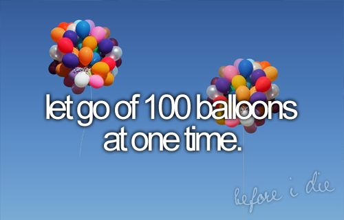 Birthday, Bucketlist, Buckets Lists, 100 Balloons, Red Balloons, Beforeidie, Before I Die, Lets Go, Messages