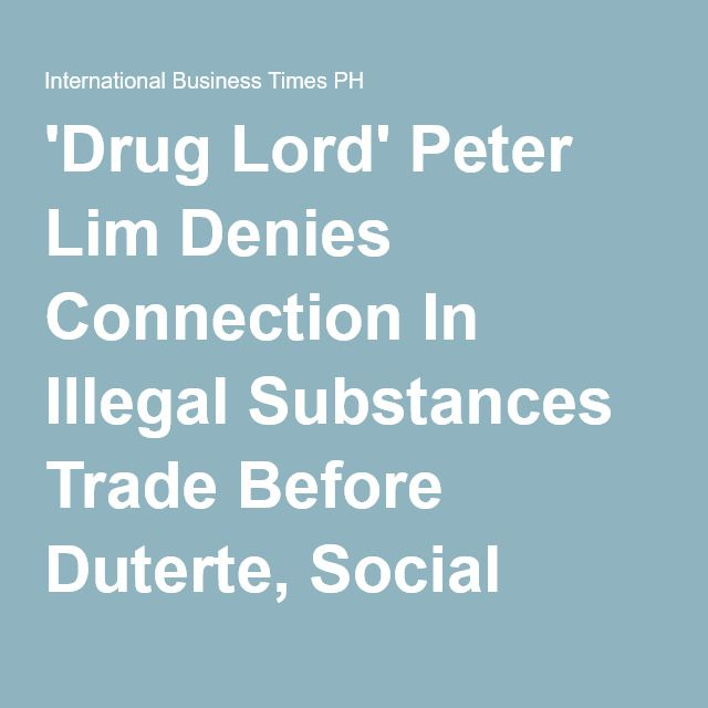 'Drug Lord' Peter Lim Denies Connection In Illegal Substances Trade Before Duterte, Social Media Reacts | International Business Times PH