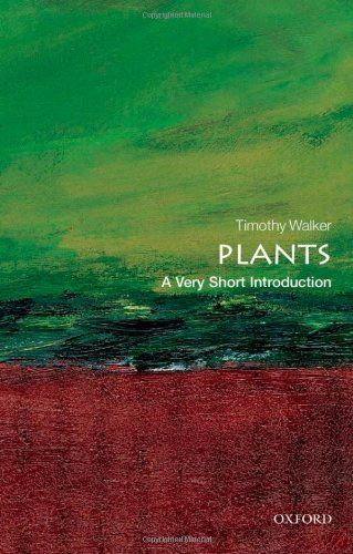 Plants: A Very Short Introduction by Timothy Walker. Save 23 Off!. $9.17. Publisher: Oxford University Press (May 4, 2012). Publication: May 4, 2012