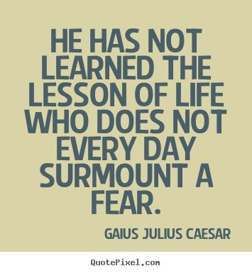 He has not learned the lesson of life who does not.. Gaius Julius Caesar popular life quote