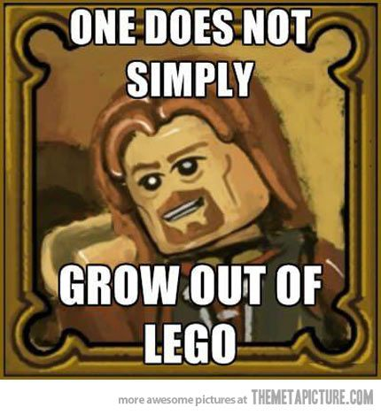 One does not simply grow out of Lego!