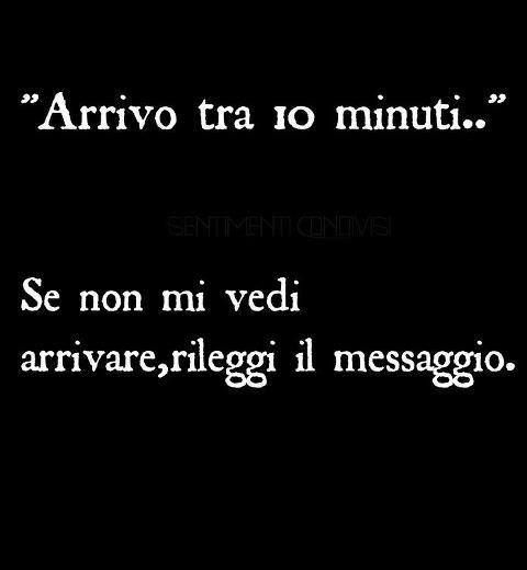 ,wonder how many times they will have to reread this message.. it says..: I'll be arriving in 10 minutes .. if you do not see me coming, then re-read the message. bwwaaahhh
