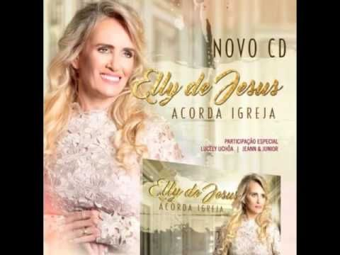 ELLY DE JESUS  CD  ACORDA IGREJA LANÇAMENTO 2016