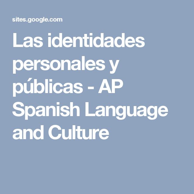 Las identidades personales y públicas - AP Spanish Language and Culture