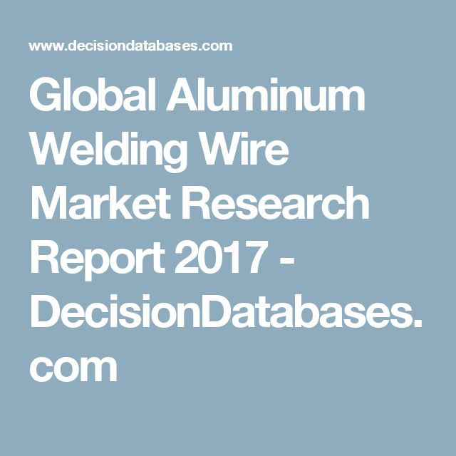 Global Aluminum Welding Wire Market Research Report 2017 - DecisionDatabases.com