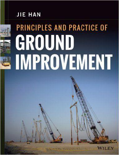 Principles and Practice of Ground Improvement: Jie Han: 9781118259917: Books - Amazon.ca
