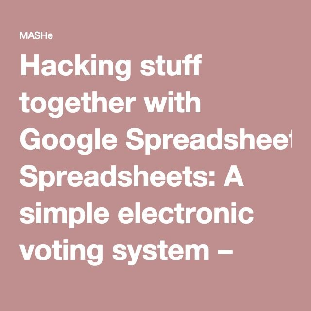 Hacking stuff together with Google Spreadsheets: A simple electronic voting system – MASHe