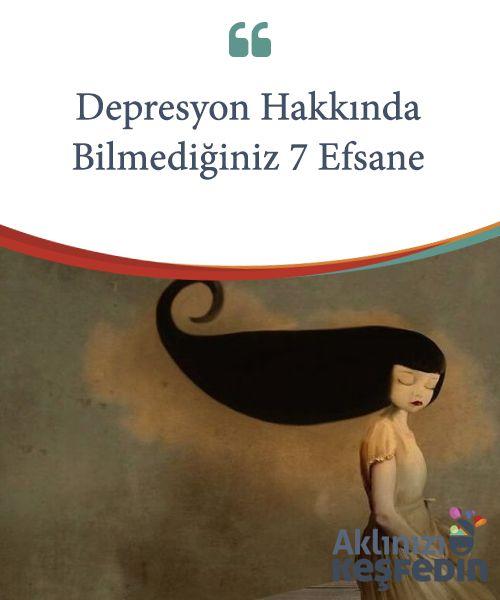 Depresyon Hakkında Bilmediğiniz 7 Efsane.  Depresyon bütün #dünyada pek çok insanı #etkileyen bir #hastalıktır. Modern dünyada epey yaygın bir hastalık #olmasına karşın, depresyon #hakkında hala bir çok efsane mevcut ve bunların #yıkılması gerek.