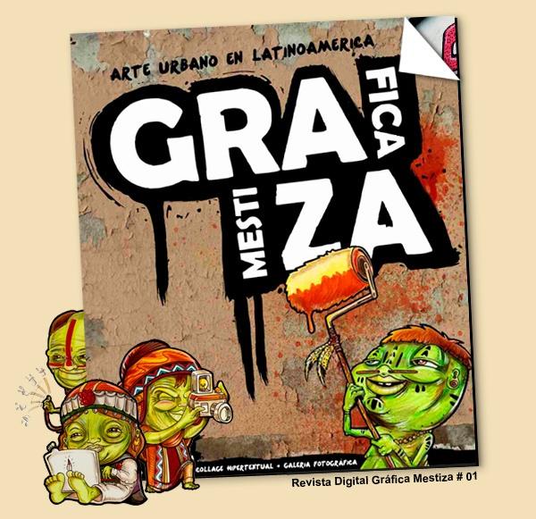 """Ya esta al aire la primera revista digital """"Gráfica Mestiza"""", arte urbano Latinoamericano!!"""