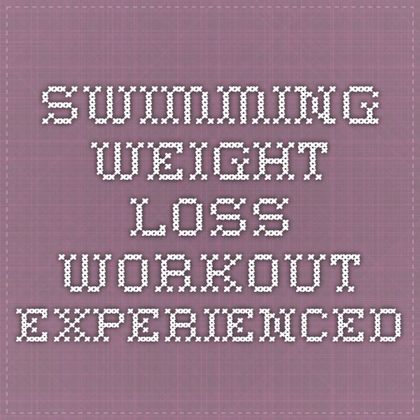 Swimming Weight Loss Workout Experienced