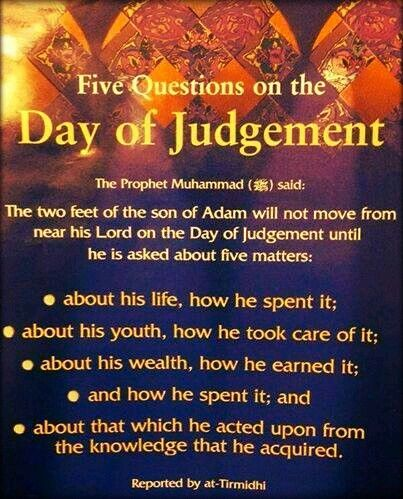 THE FIVE QUESTIONS WILL BE ASKED ON THE DAY OF THE JUDGEMENT.