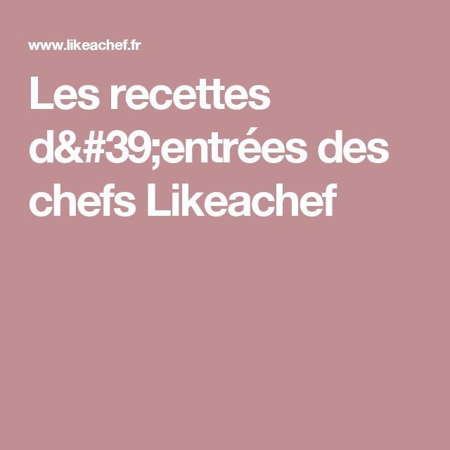 Les recettes d'entrées des chefs Likeachef