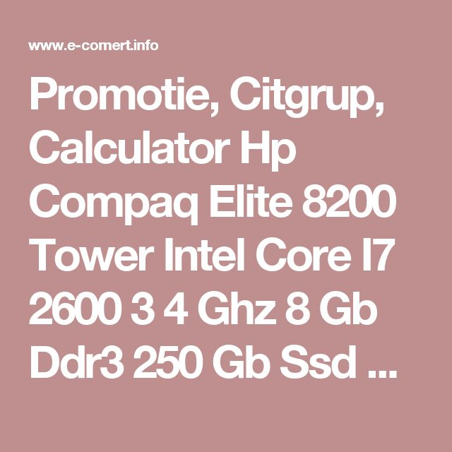 Promotie, Citgrup, Calculator Hp Compaq Elite 8200 Tower Intel Core I7 2600 3 4 Ghz 8 Gb Ddr3 250 Gb Ssd Nou Dvdrw Wind, Oferta, Reducere, Black Friday, 2016