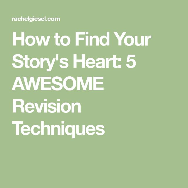 How to Find Your Story's Heart: 5 AWESOME Revision Techniques