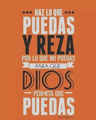 """#FRASES DE #SANTOS """"Haz lo que puedas y REZA por lo qu eno puedas, para que DIOS permita que PUEDAS""""...San Agustín"""