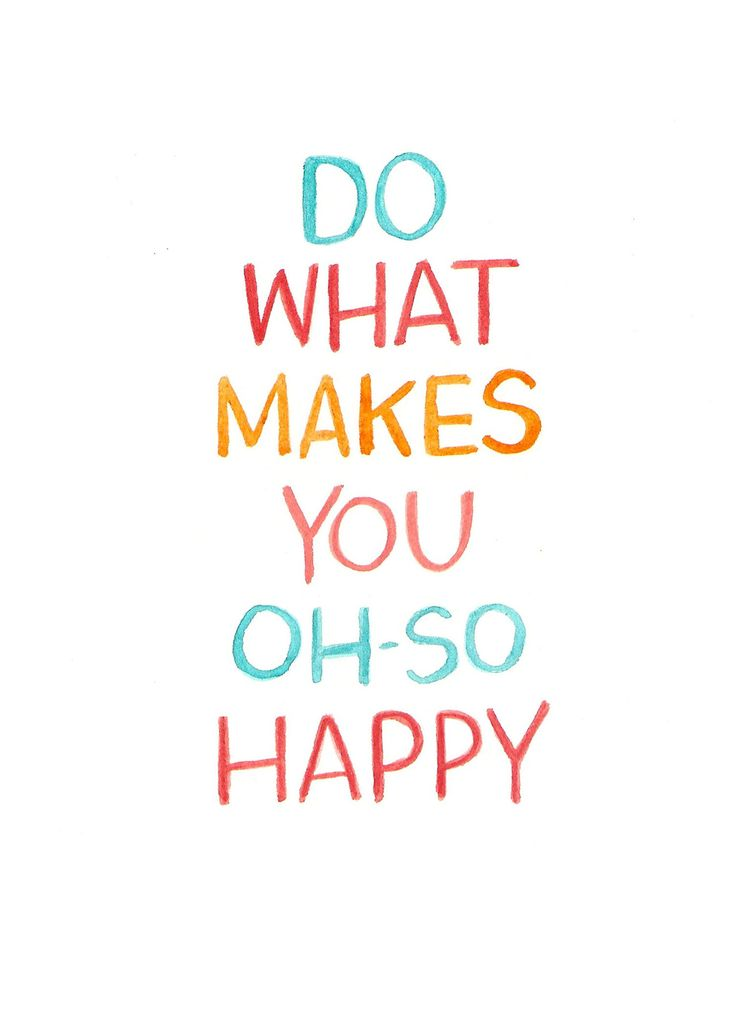 Do what makes you 'Oh-So Happy'