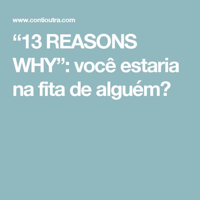 """""""13 REASONS WHY"""": você estaria na fita de alguém?"""