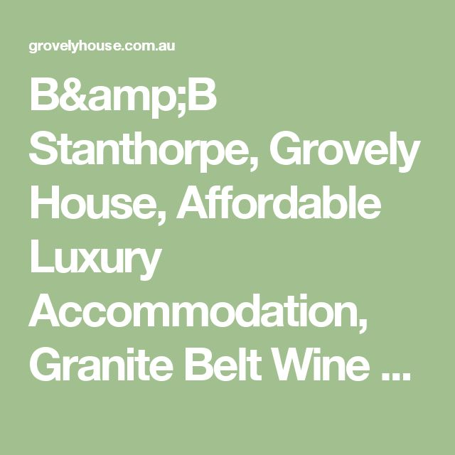 B&B Stanthorpe, Grovely House, Affordable Luxury Accommodation, Granite Belt Wine Country