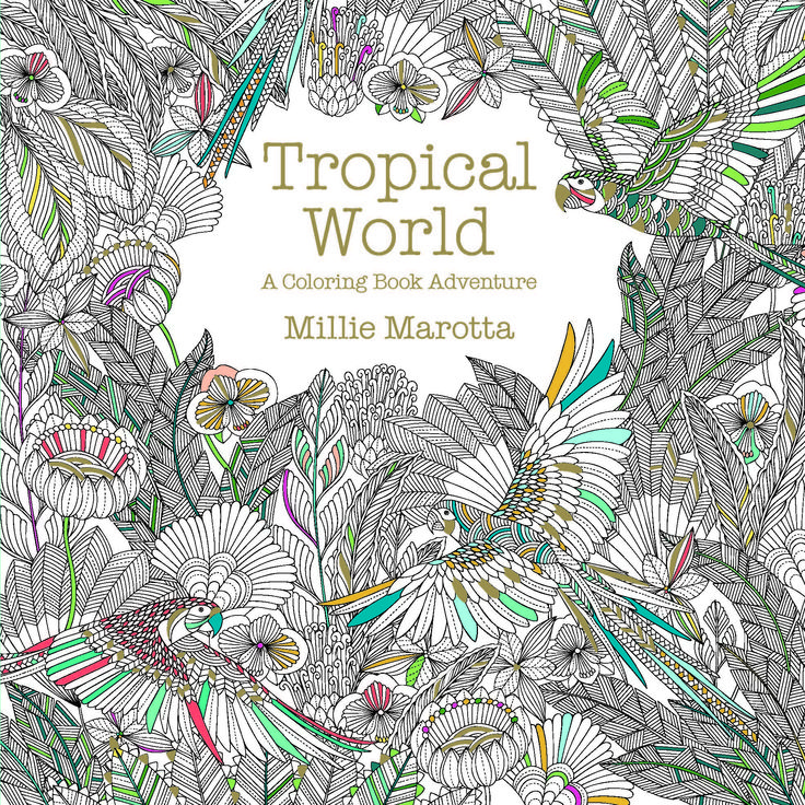 colouring books for adults waterstones tropical world by millie marotta is out in september
