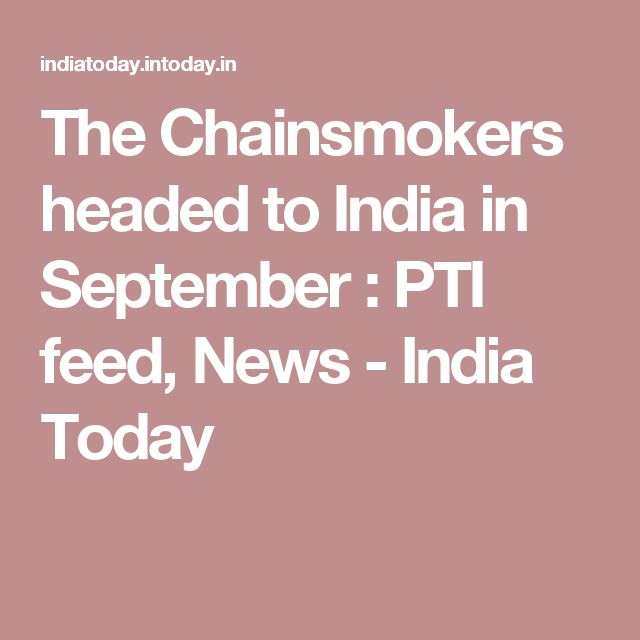 The Chainsmokers headed to India in September : PTI feed, News - India Today