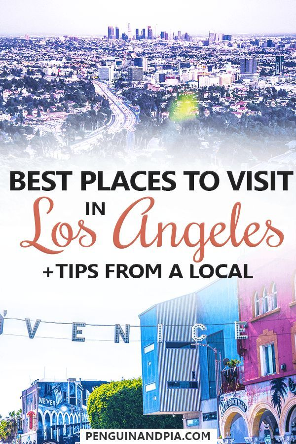 The Best Places To Visit In Los Angeles As Told By A Local Cool Places To Visit California Travel Places To Visit