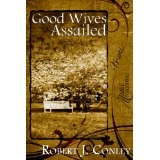 Good Wives Assailed (Kindle Edition)By Robert J. Conley
