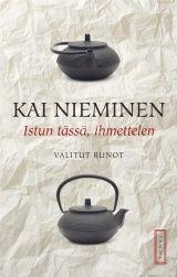 Kai Nieminen: Istun tässä, ihmettelen - Valitut runot. Tammi 2012.