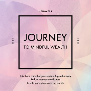"""""""Journey to Mindful Wealth"""" is an interactive online course which takes you on a 6-week personalised journey to abundance and explores the mindset, knowledge, tools and support you'll need to create a better relationship with money."""