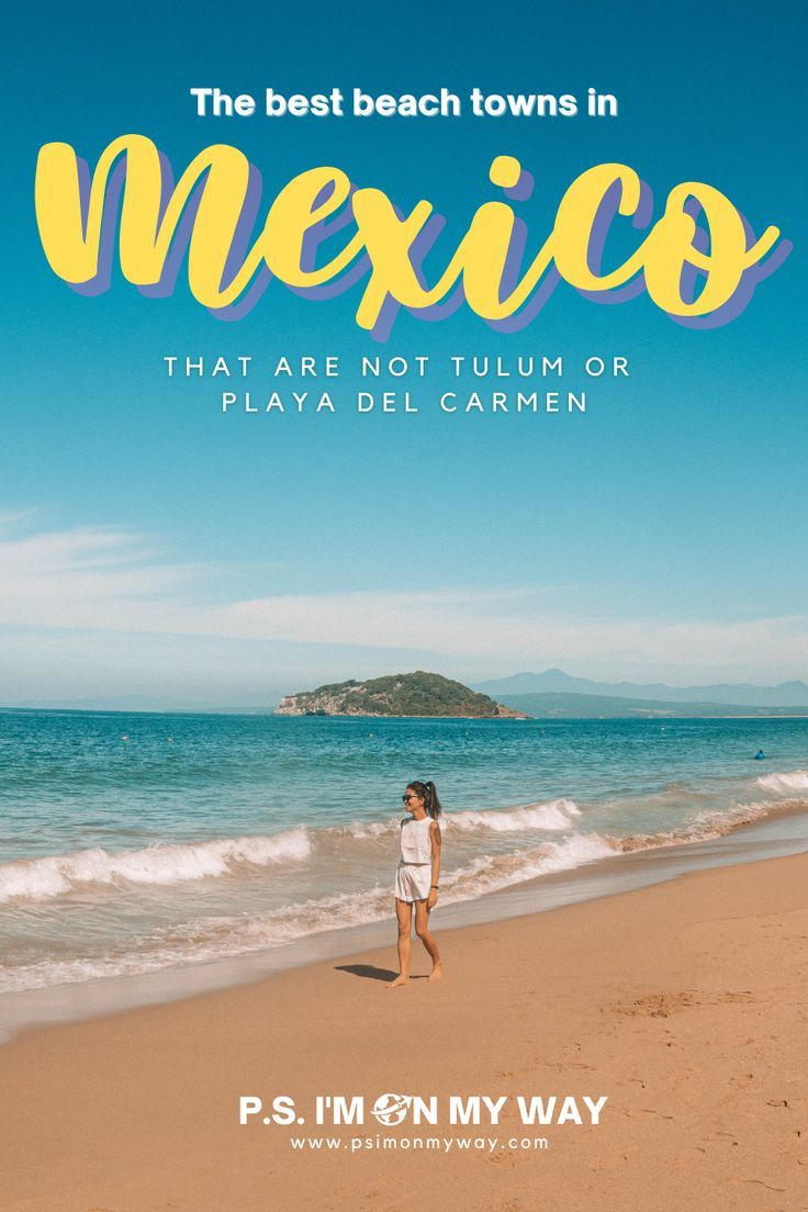 The Best Mexican Beach Towns To Visit In 2021 In 2021 Latin America Travel Mexico Travel Guides North America Travel