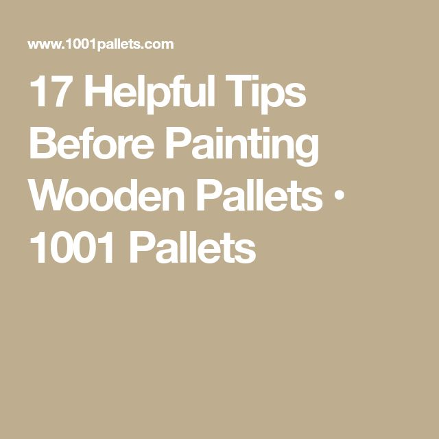 17 Helpful Tips Before Painting Wooden Pallets • 1001 Pallets