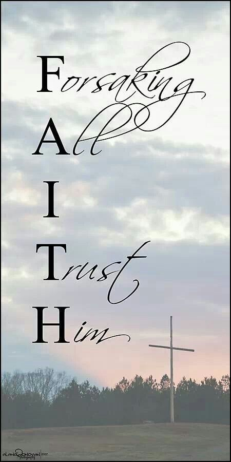 Faith in our great God!!!!!!!!  God is on your side, in your corner, never leaving you...always and forever in love with you and you in love with Him!!!!!!!!