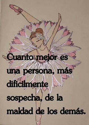 Cuanto mejor es una persona, más difícilmente sospecha, de la maldad de los demás. #frases