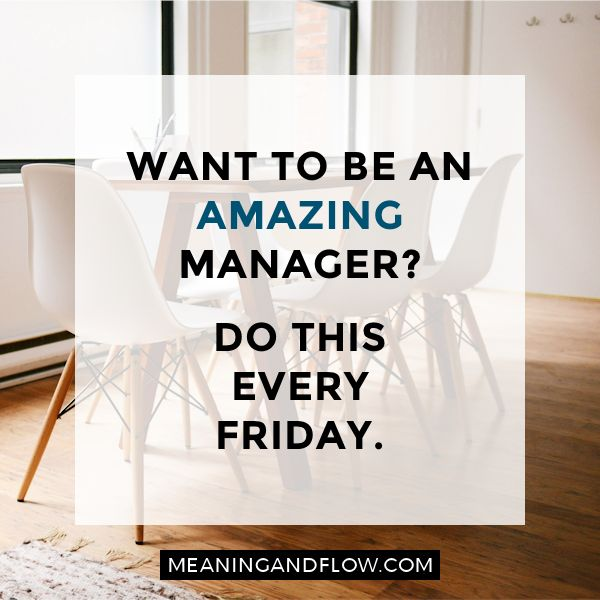 """Want to be an amazing manager? Do this every Friday 