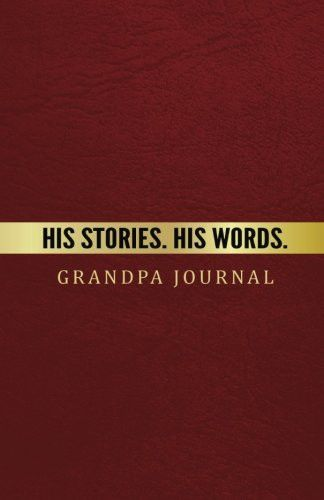 Grandpa Journal His Stories. His Words.: Perfect gift for Father's Day or Grandpa Birthday to show y